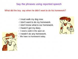 Say the phrases using reported speech What did the boy say when he didn't want t