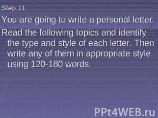 Step 11 You are going to write a personal letter. Read the following topics and