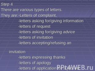 Step 4 There are various types of letters. They are:-Letters of complaint, -lett