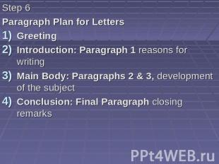 Step 6 Paragraph Plan for Letters Greeting Introduction: Paragraph 1 reasons for