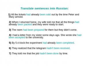 Translate sentences into Russian: 1) All the tickets had already been sold out b