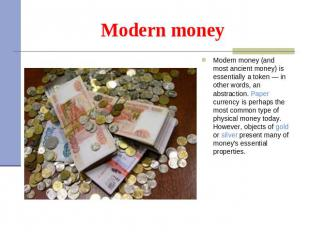 Modern money Modern money (and most ancient money) is essentially a token — in o