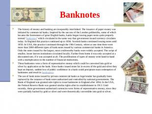 Banknotes The history of money and banking are inseparably interlinked. The issu