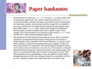 Paper banknotes Most banknotes are made from cotton paper (see also paper) with