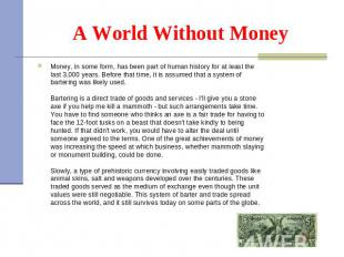 Money, in some form, has been part of human history for at least the last 3