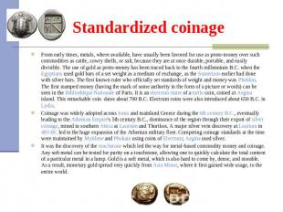Standardized coinage From early times, metals, where available, have usually bee