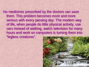 No medicines prescribed by the doctors can save them. This problem becomes more