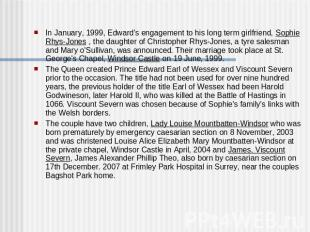 In January, 1999, Edward's engagement to his long term girlfriend, Sophie Rhys-J