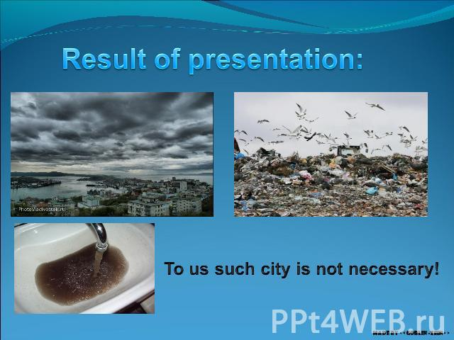 Result of presentation: To us such city is not necessary!