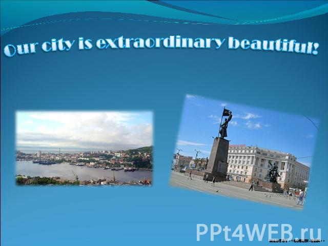 Our city is extraordinary beautiful!