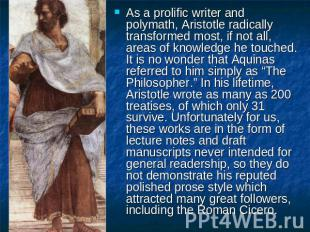 As a prolific writer and polymath, Aristotle radically transformed most, if not