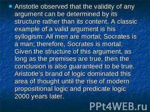 Aristotle observed that the validity of any argument can be determined by its st