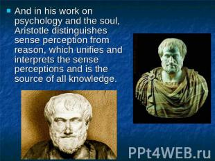 And in his work on psychology and the soul, Aristotle distinguishes sense percep