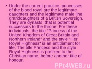 Under the current practice, princesses of the blood royal are the legitimate dau