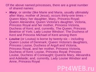 Of the above named princesses, there are a great number of shared names:Mary, or