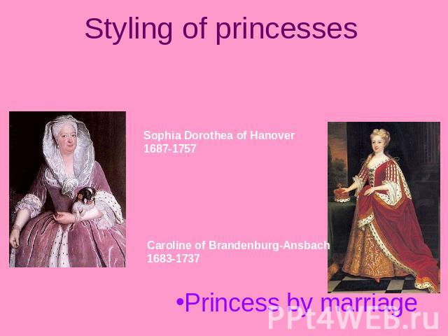Styling of princesses Princesses of the blood royal Sophia Dorothea of Hanover1687-1757 Caroline of Brandenburg-Ansbach1683-1737 Princess by marriage
