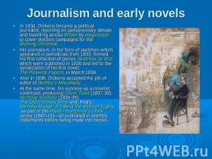 Journalism and early novels In 1834, Dickens became a political journalist, repo
