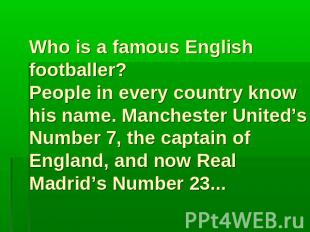 Who is a famous English footballer? People in every country know his name. Manch