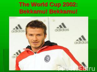 The World Cup 2002: Bekkamu! Bekkamu!