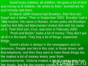 David loves children, all children. He gives a lot of time and money to ill chil
