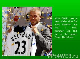 Now David has a new white shirt for Real Madrid. He has a new number, 23. But he