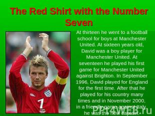 The Red Shirt with the Number Seven At thirteen he went to a football school for