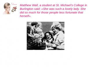 Matthew Wall, a student at St. Michael's College in Burlington said: «She was su