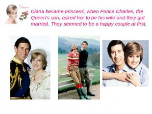 Diana became princess, when Prince Charles, the Queen's son, asked her to be his