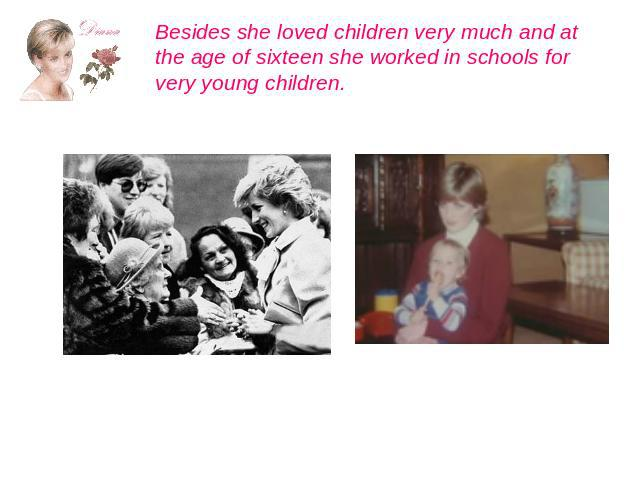 Besides she loved children very much and at the age of sixteen she worked in schools for very young children.