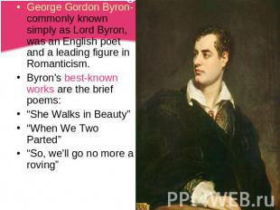 George Gordon Byron-commonly known simply as Lord Byron, was an English poet and