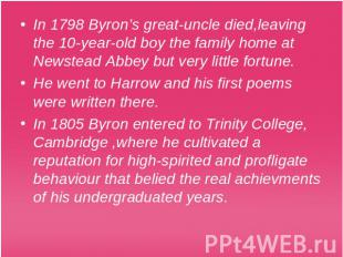 In 1798 Byron's great-uncle died,leaving the 10-year-old boy the family home at