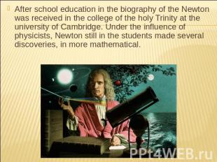 After school education in the biography of the Newton was received in the colleg