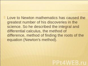 Love to Newton mathematics has caused the greatest number of his discoveries in
