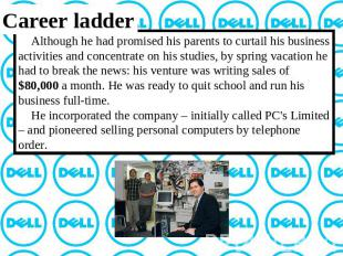 Career ladder Although he had promised his parents to curtail his business activ