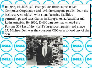 In 1988, Michael Dell changed the firm's name to Dell Computer Corporation and t
