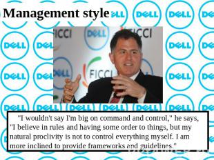 "Management style ""I wouldn't say I'm big on command and control,"" he says, ""I be"