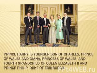 Prince Harry is younger son of Charles, Prince of Wales and Diana, Princess of W
