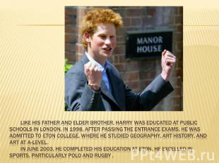 Like his father and elder brother, Harry was educated at public schools in Londo