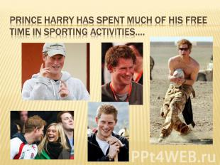 Prince Harry has spent much of his free time in sporting activities….