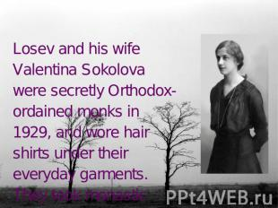 Losev and his wife Valentina Sokolova were secretly Orthodox-ordained monks in 1