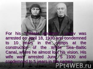 "For his ""militant idealism"", Losev was arrested on April 18, 1930 and condemned"