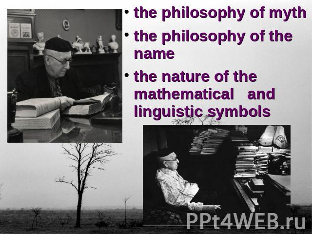 the philosophy of myththe philosophy of the namethe nature of the mathematical and linguistic symbols