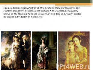 His most famous works, Portrait of Mrs. Graham; Mary and Margaret: The Painter's