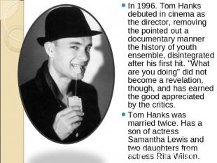 In 1996. Tom Hanks debuted in cinema as the director, removing the pointed out a