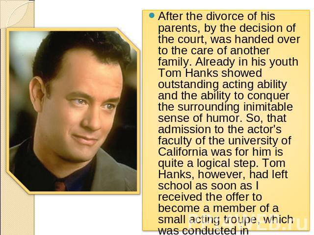 After the divorce of his parents, by the decision of the court, was handed over to the care of another family. Already in his youth Tom Hanks showed outstanding acting ability and the ability to conquer the surrounding inimitable sense of humor. So,…