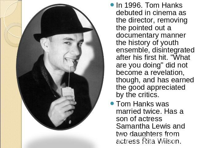 In 1996. Tom Hanks debuted in cinema as the director, removing the pointed out a documentary manner the history of youth ensemble, disintegrated after his first hit.