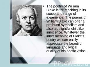The poetry of William Blake is far reaching in its scope and range of experience