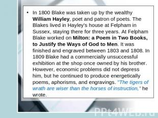 In 1800 Blake was taken up by the wealthy William Hayley, poet and patron of poe