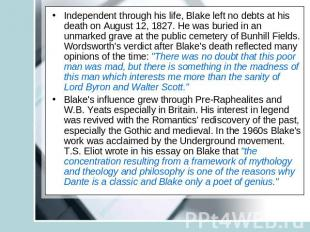 Independent through his life, Blake left no debts at his death on August 12, 182