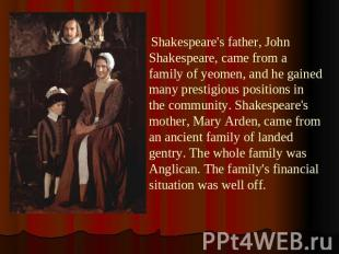 Shakespeare's father, John Shakespeare, came from a family of yeomen, and he gai